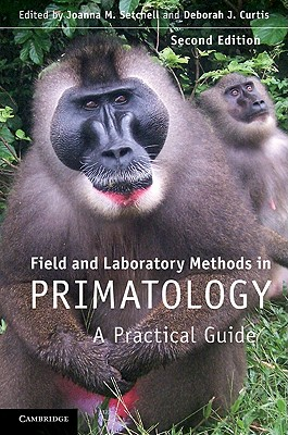Field and Laboratory Methods in Primatology By Setchell, Joanna M. (EDT)/ Curtis, Deborah J. (EDT)