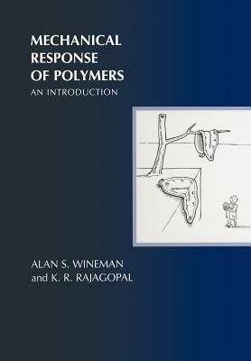 Mechanical Response of Polymers By Wineman, Alan S./ Rajagopal, K. R.